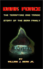 Dark Force - The Terrifying and Tragic Story of the Bean Family by William J. Bean Jr