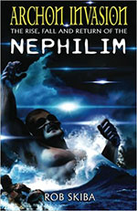 Archon Invasion: The Rise, Fall and Return of the Nephilim (Volume 1) by Rob Skiba
