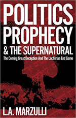 Politics Prophecy & the Supernatural: The Coming Great Deception and the Luciferian End Game by L. A. Marzulli (2007-07-06) by L. A. Marzulli