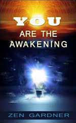 You Are The Awakening by Zen Gardner